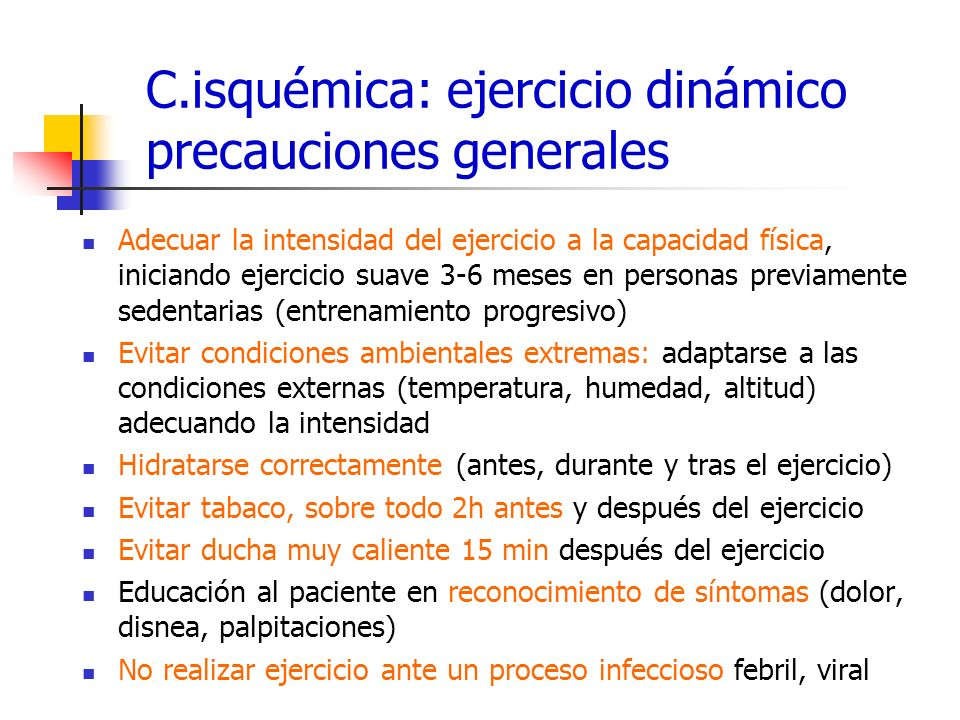 C.isquémica: ejercicio dinámico precauciones generales