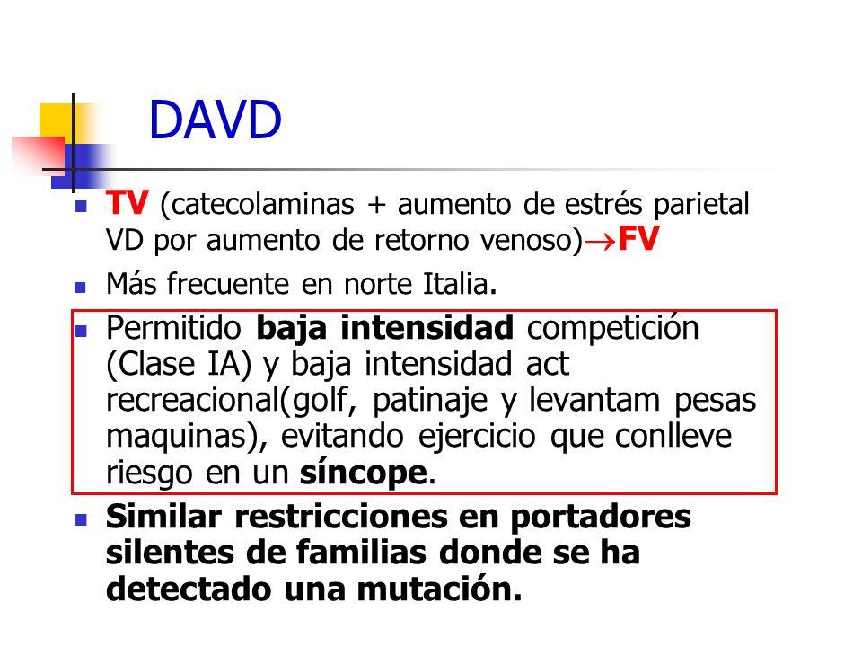 DAVD TV (catecolaminas + aumento de estrés parietal VD por aumento de retorno venoso)FV. Más frecuente en norte Italia.
