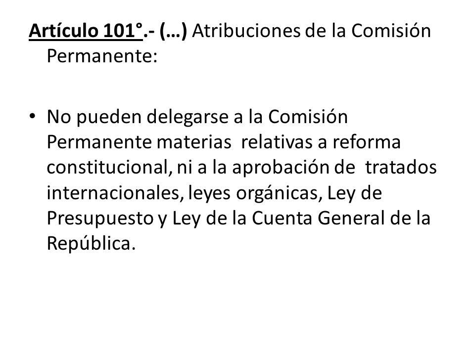 Artículo 101°.- (…) Atribuciones de la Comisión Permanente: