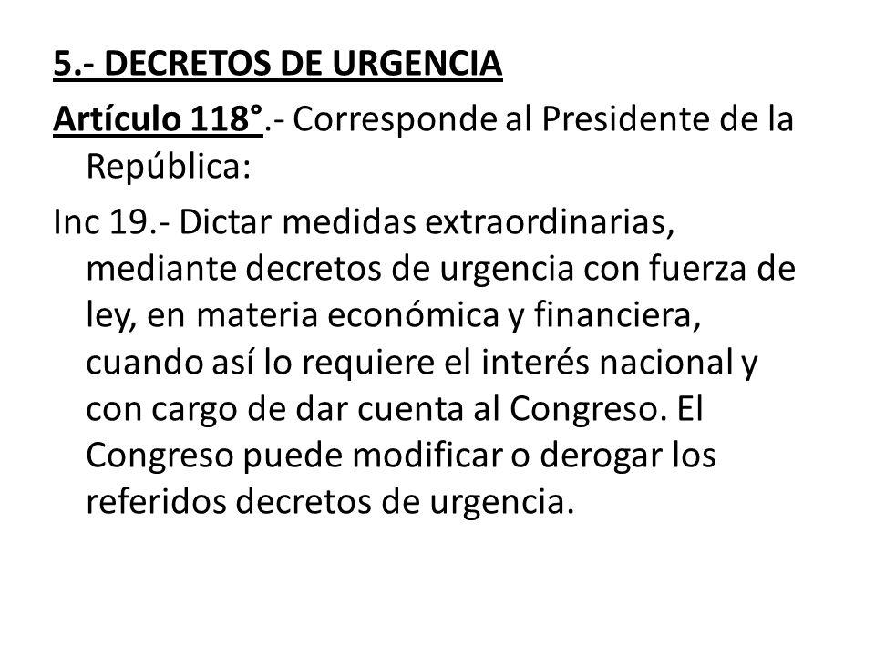 5.- DECRETOS DE URGENCIA Artículo 118°.- Corresponde al Presidente de la República: