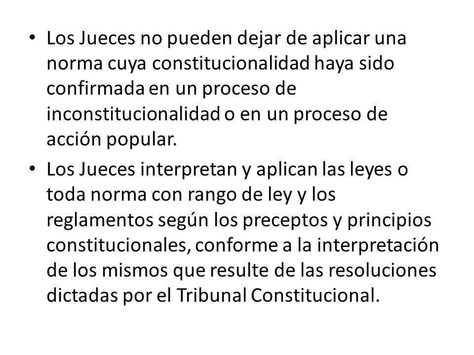 Los Jueces no pueden dejar de aplicar una norma cuya constitucionalidad haya sido confirmada en un proceso de inconstitucionalidad o en un proceso de acción popular.
