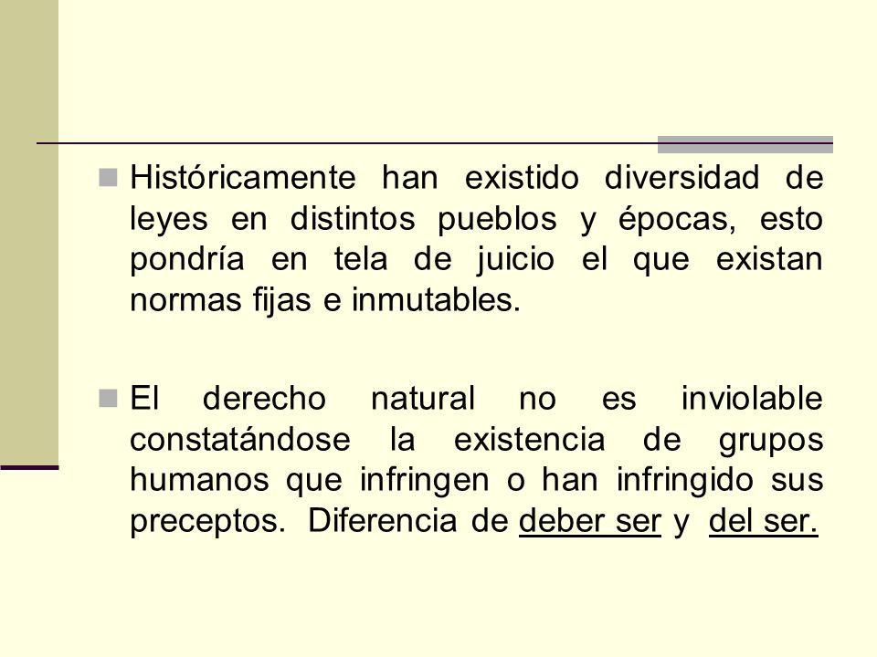 Históricamente han existido diversidad de leyes en distintos pueblos y épocas, esto pondría en tela de juicio el que existan normas fijas e inmutables.