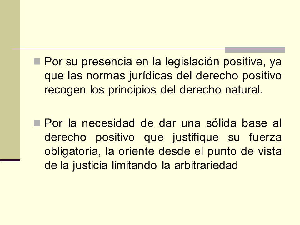 Por su presencia en la legislación positiva, ya que las normas jurídicas del derecho positivo recogen los principios del derecho natural.