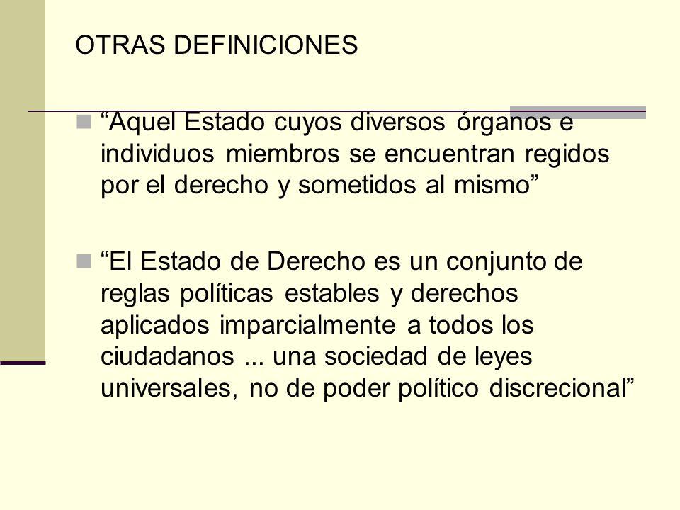 OTRAS DEFINICIONES Aquel Estado cuyos diversos órganos e individuos miembros se encuentran regidos por el derecho y sometidos al mismo