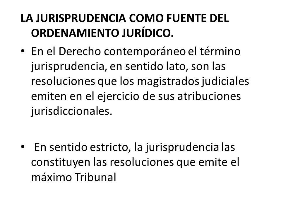 LA JURISPRUDENCIA COMO FUENTE DEL ORDENAMIENTO JURÍDICO.