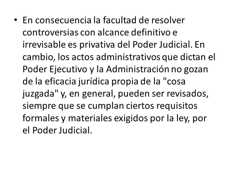 En consecuencia la facultad de resolver controversias con alcance definitivo e irrevisable es privativa del Poder Judicial.