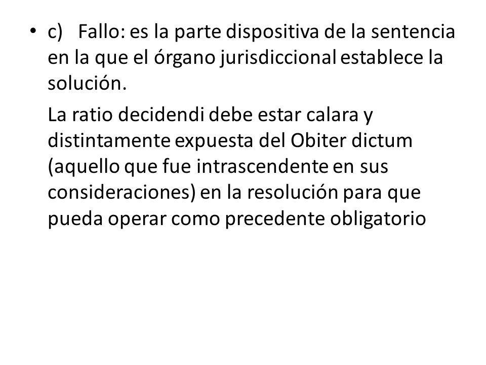 c) Fallo: es la parte dispositiva de la sentencia en la que el órgano jurisdiccional establece la solución.