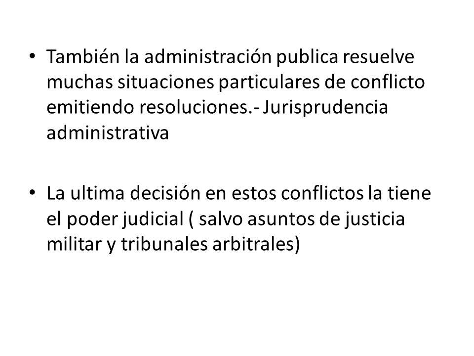 También la administración publica resuelve muchas situaciones particulares de conflicto emitiendo resoluciones.- Jurisprudencia administrativa