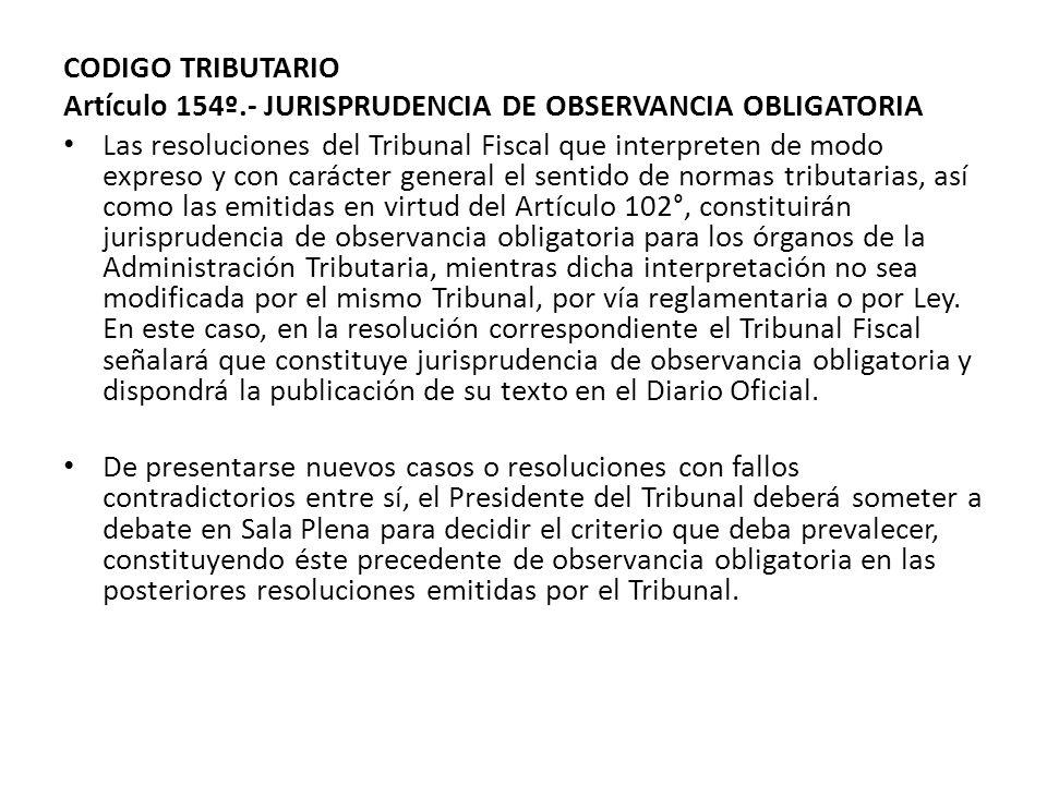 CODIGO TRIBUTARIO Artículo 154º.- JURISPRUDENCIA DE OBSERVANCIA OBLIGATORIA.