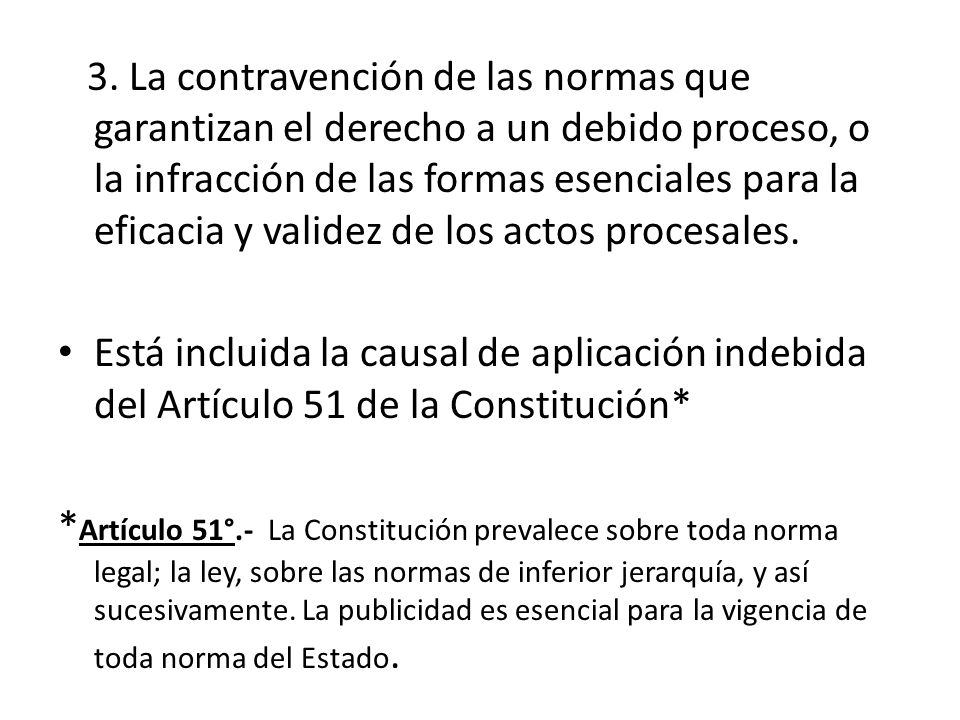 3. La contravención de las normas que garantizan el derecho a un debido proceso, o la infracción de las formas esenciales para la eficacia y validez de los actos procesales.