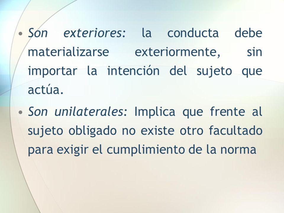 Son exteriores: la conducta debe materializarse exteriormente, sin importar la intención del sujeto que actúa.