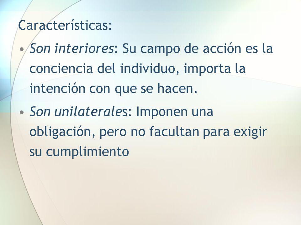 Características:Son interiores: Su campo de acción es la conciencia del individuo, importa la intención con que se hacen.