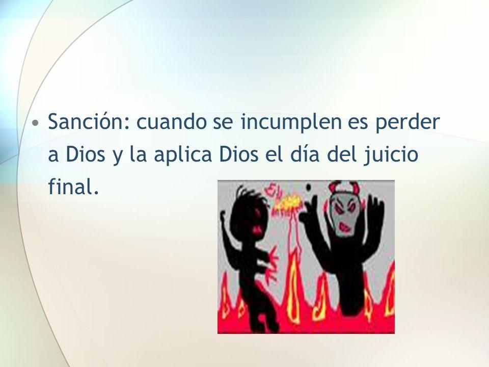 Sanción: cuando se incumplen es perder a Dios y la aplica Dios el día del juicio final.