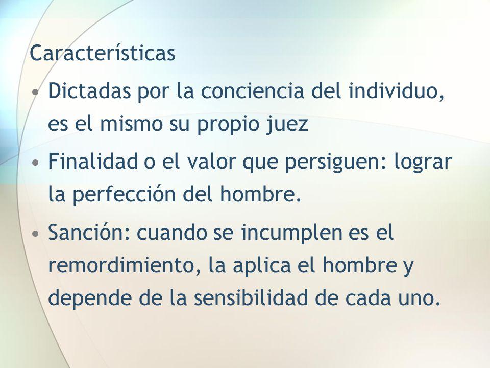 Características Dictadas por la conciencia del individuo, es el mismo su propio juez.