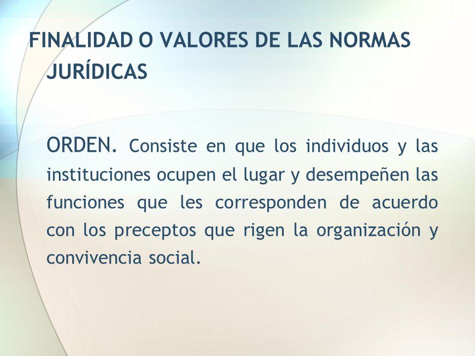 FINALIDAD O VALORES DE LAS NORMAS JURÍDICAS