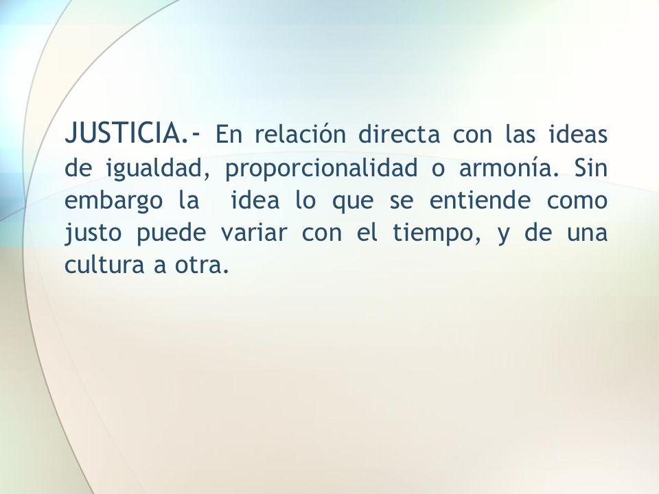 JUSTICIA.- En relación directa con las ideas de igualdad, proporcionalidad o armonía.