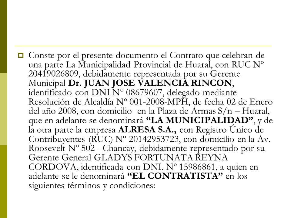 Conste por el presente documento el Contrato que celebran de una parte La Municipalidad Provincial de Huaral, con RUC Nº 20419026809, debidamente representada por su Gerente Municipal Dr.