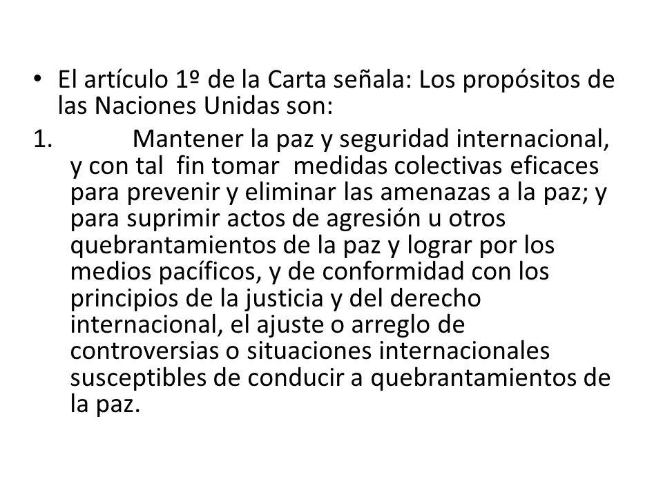 El artículo 1º de la Carta señala: Los propósitos de las Naciones Unidas son: