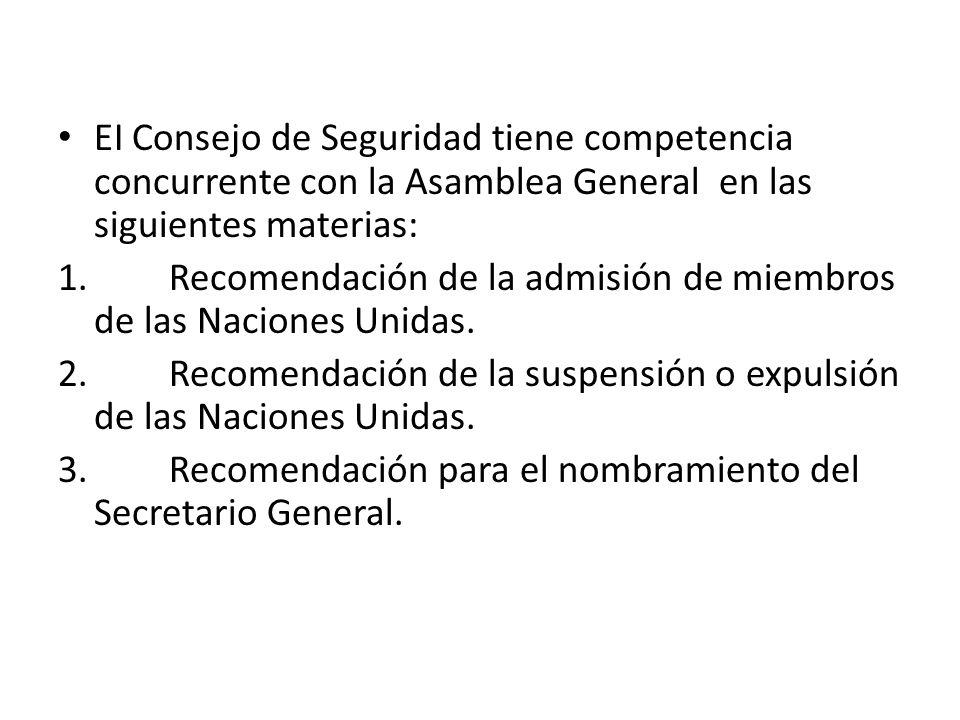 EI Consejo de Seguridad tiene competencia concurrente con la Asamblea General en las siguientes materias: