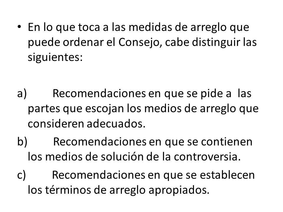 En lo que toca a las medidas de arreglo que puede ordenar el Consejo, cabe distinguir las siguientes: