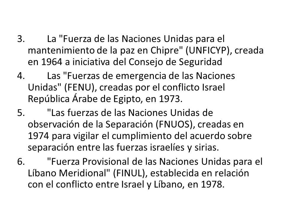 3. La Fuerza de las Naciones Unidas para el mantenimiento de la paz en Chipre (UNFICYP), creada en 1964 a iniciativa del Consejo de Seguridad