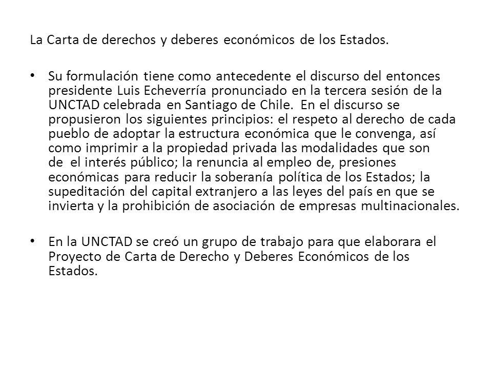 La Carta de derechos y deberes económicos de los Estados.