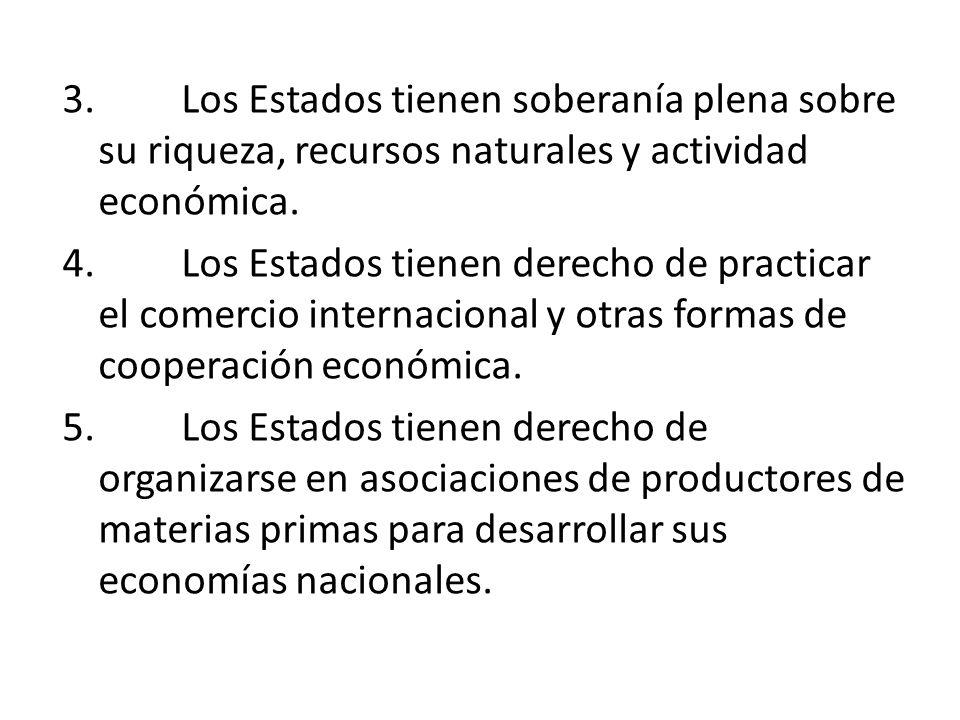 3. Los Estados tienen soberanía plena sobre su riqueza, recursos naturales y actividad económica.