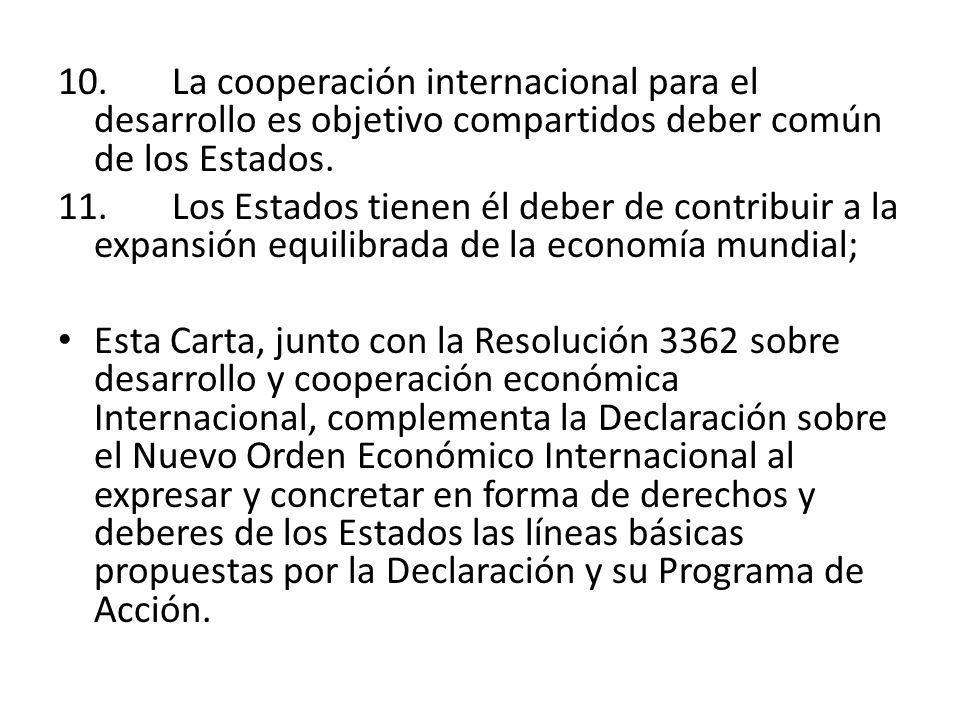 10. La cooperación internacional para el desarrollo es objetivo compartidos deber común de los Estados.