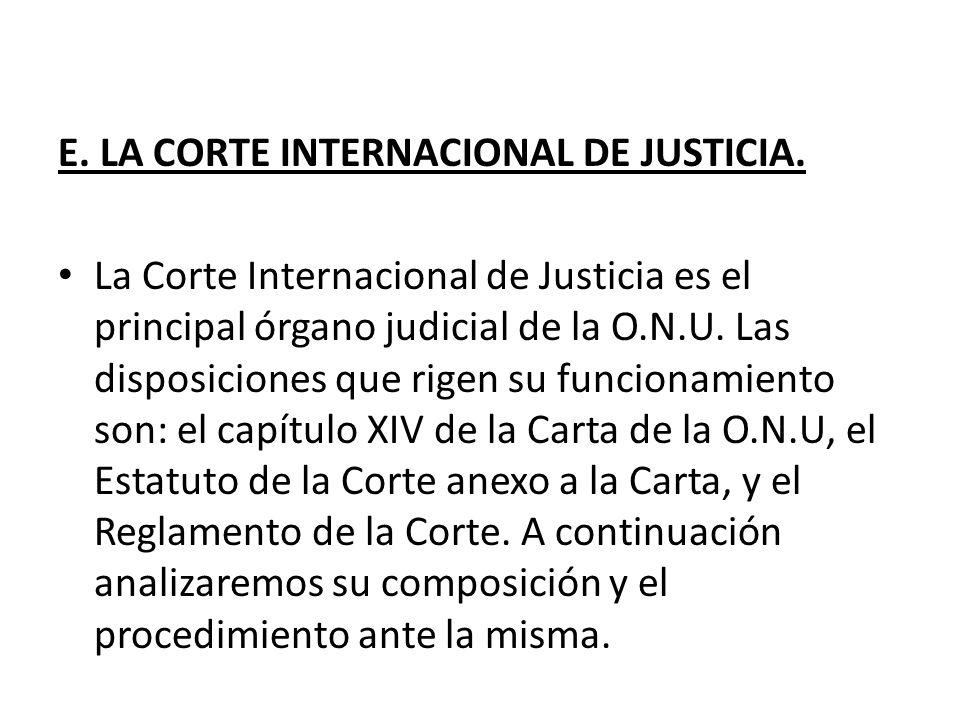 E. LA CORTE INTERNACIONAL DE JUSTICIA.
