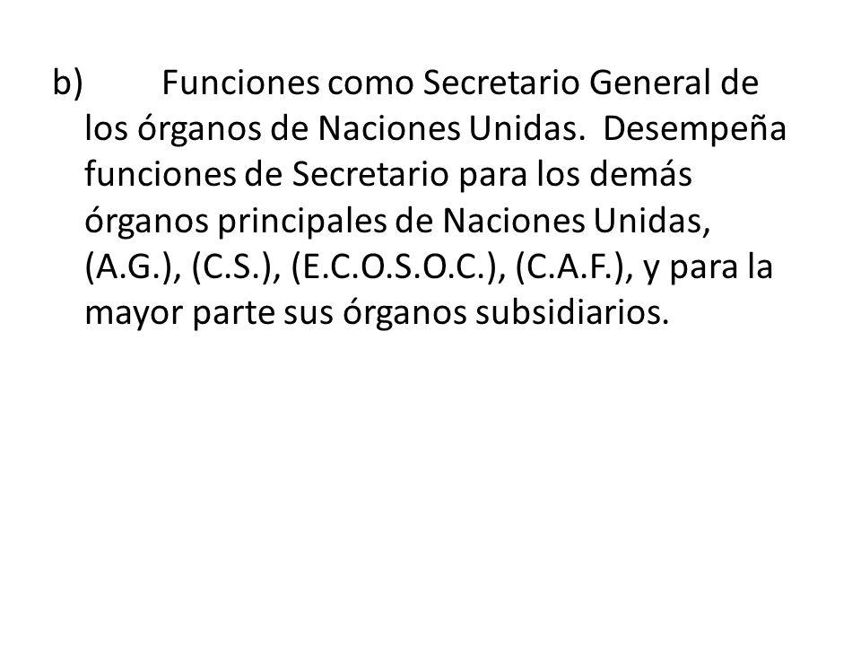 b) Funciones como Secretario General de los órganos de Naciones Unidas