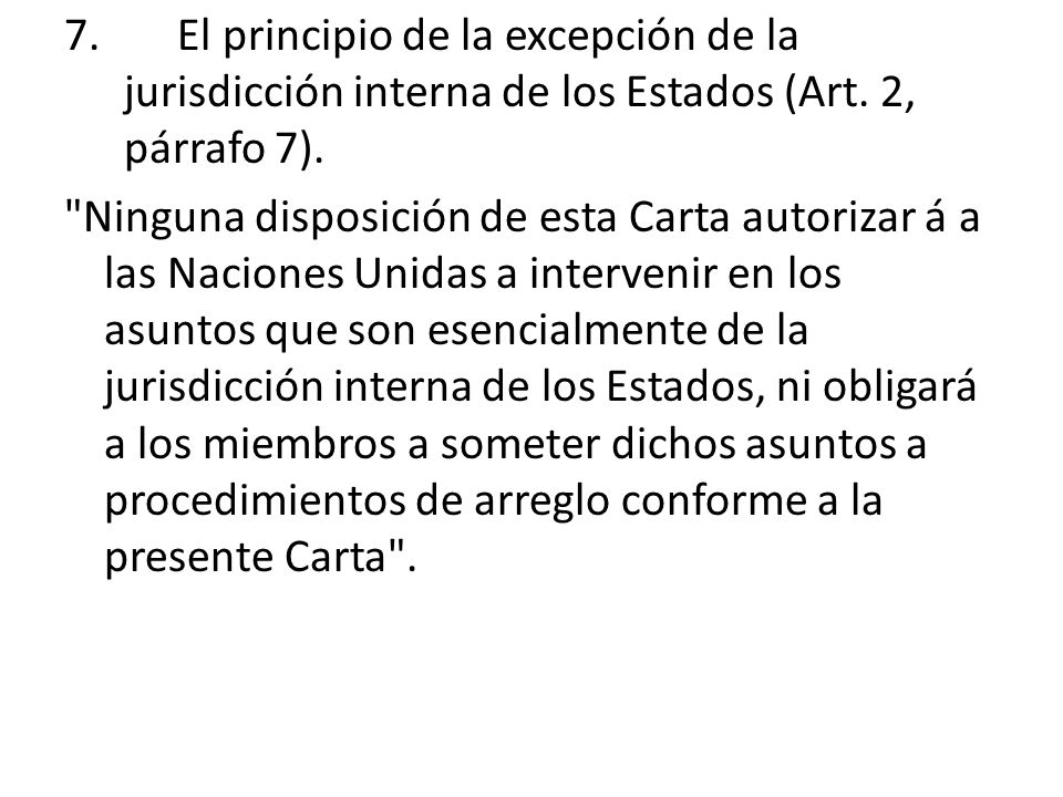 El principio de la excepción de la jurisdicción interna de los Estados (Art. 2, párrafo 7).