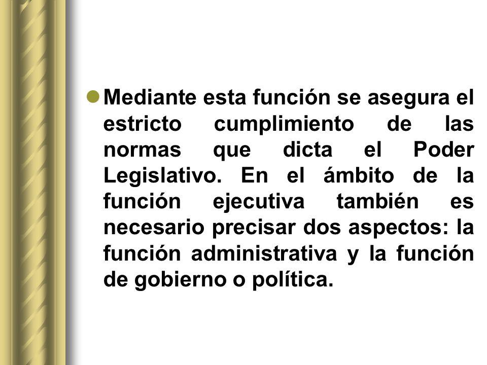 Mediante esta función se asegura el estricto cumplimiento de las normas que dicta el Poder Legislativo.