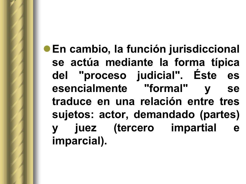 En cambio, la función jurisdiccional se actúa mediante la forma típica del proceso judicial .