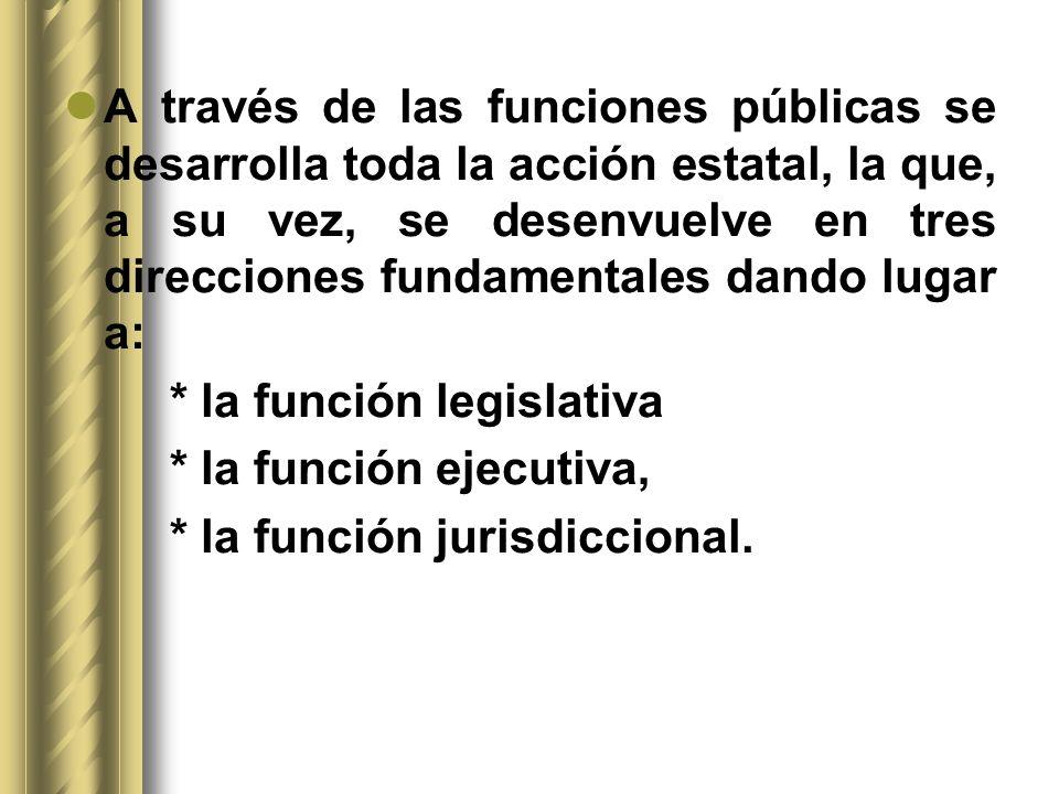 A través de las funciones públicas se desarrolla toda la acción estatal, la que, a su vez, se desenvuelve en tres direcciones fundamentales dando lugar a: