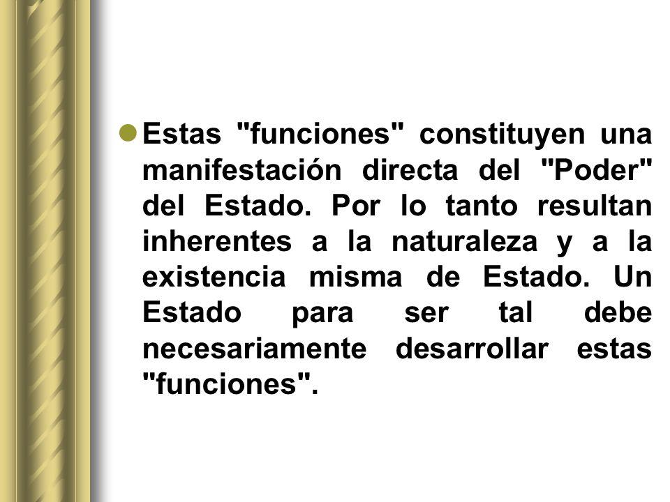 Estas funciones constituyen una manifestación directa del Poder del Estado.