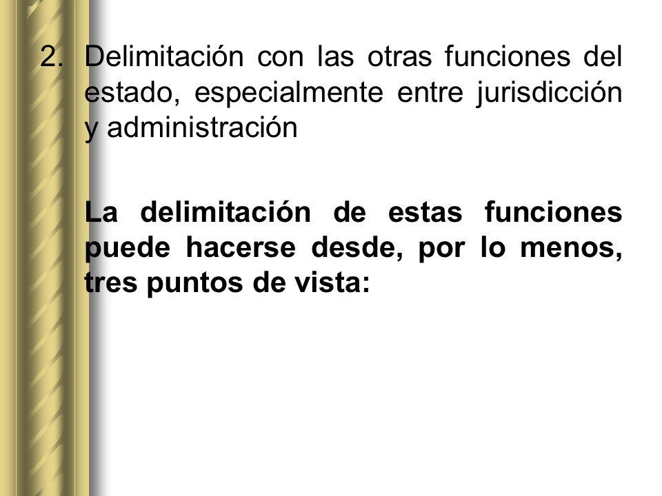 Delimitación con las otras funciones del estado, especialmente entre jurisdicción y administración