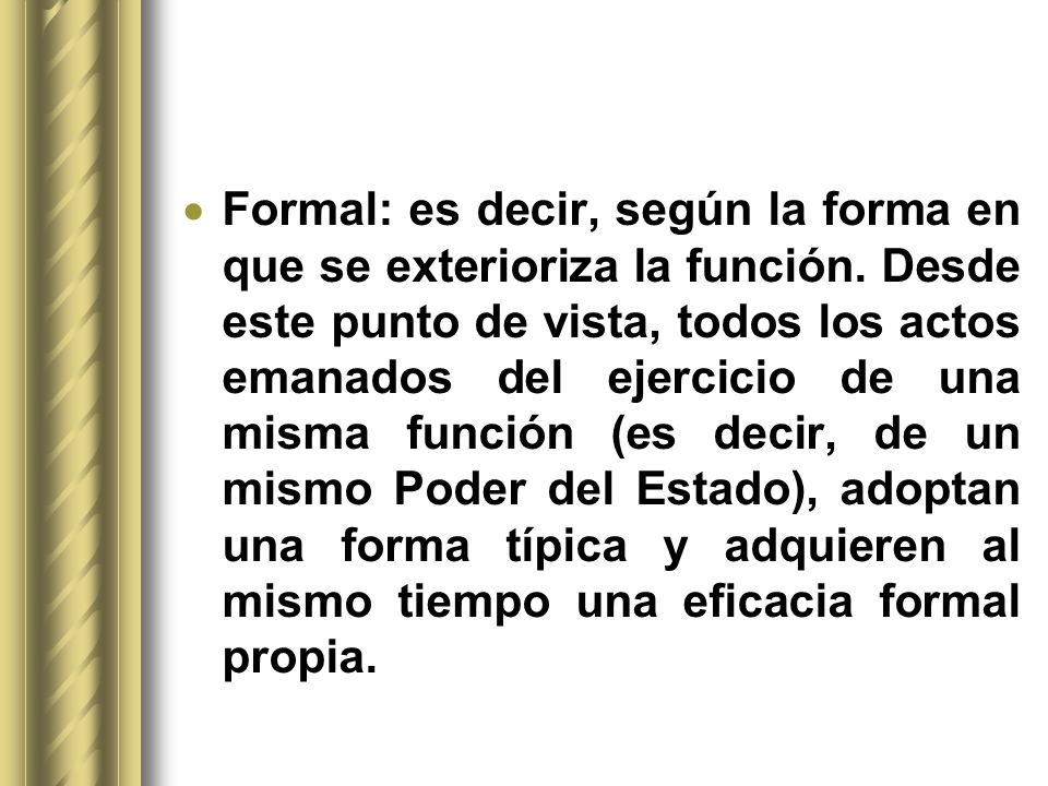 Formal: es decir, según la forma en que se exterioriza la función