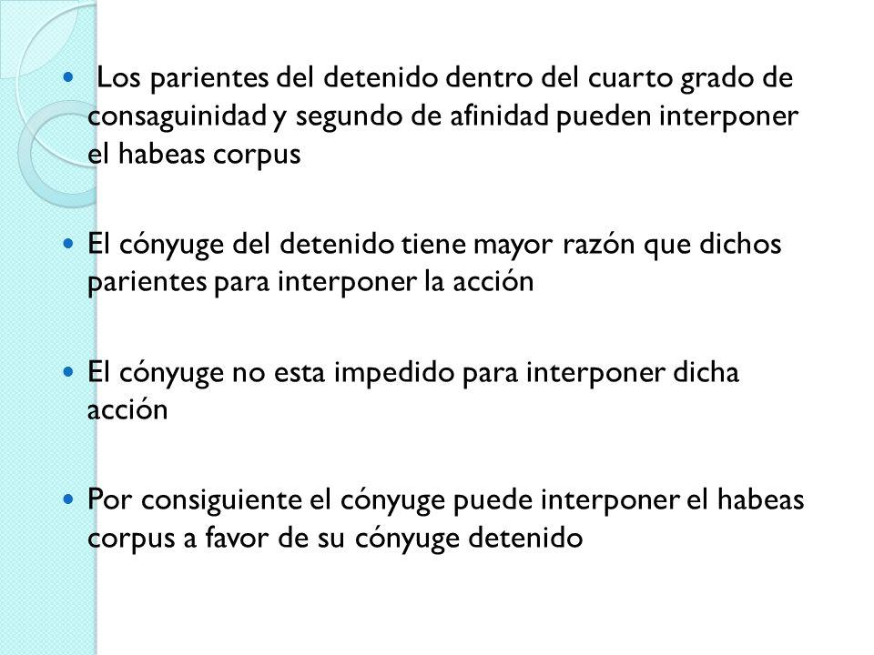 Los parientes del detenido dentro del cuarto grado de consaguinidad y segundo de afinidad pueden interponer el habeas corpus