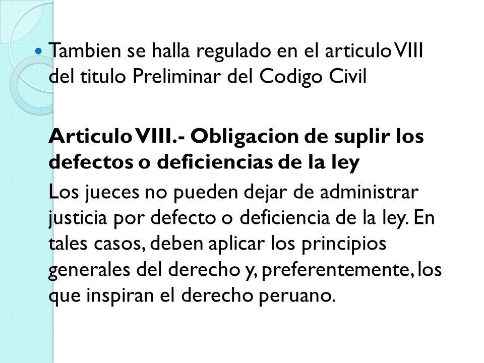 Tambien se halla regulado en el articulo VIII del titulo Preliminar del Codigo Civil