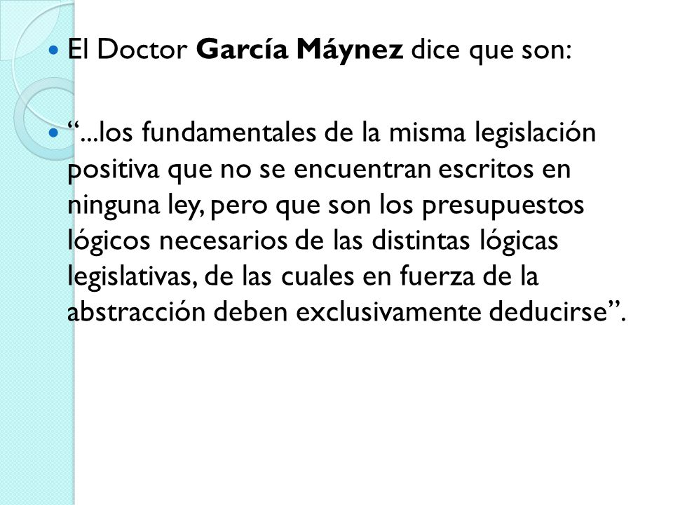 El Doctor García Máynez dice que son: