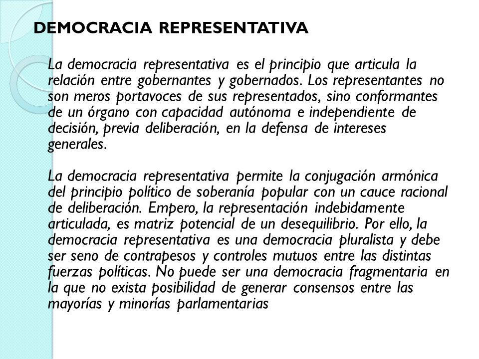 DEMOCRACIA REPRESENTATIVA La democracia representativa es el principio que articula la relación entre gobernantes y gobernados.
