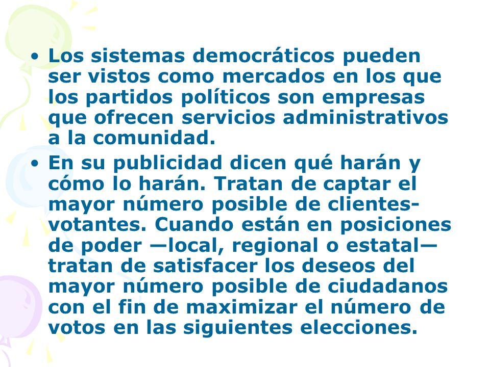 Los sistemas democráticos pueden ser vistos como mercados en los que los partidos políticos son empresas que ofrecen servicios administrativos a la comunidad.