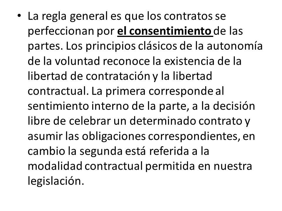 La regla general es que los contratos se perfeccionan por el consentimiento de las partes.
