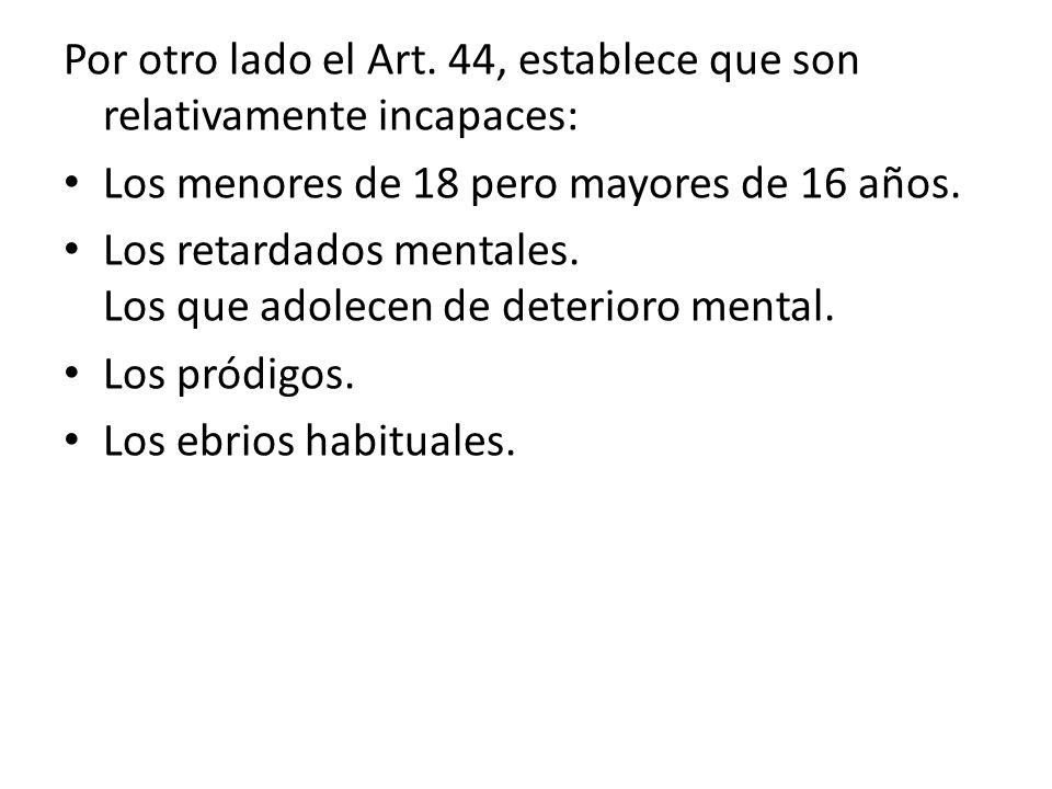 Por otro lado el Art. 44, establece que son relativamente incapaces: