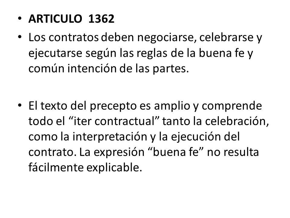 ARTICULO 1362 Los contratos deben negociarse, celebrarse y ejecutarse según las reglas de la buena fe y común intención de las partes.