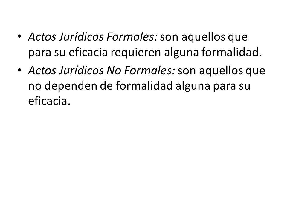 Actos Jurídicos Formales: son aquellos que para su eficacia requieren alguna formalidad.