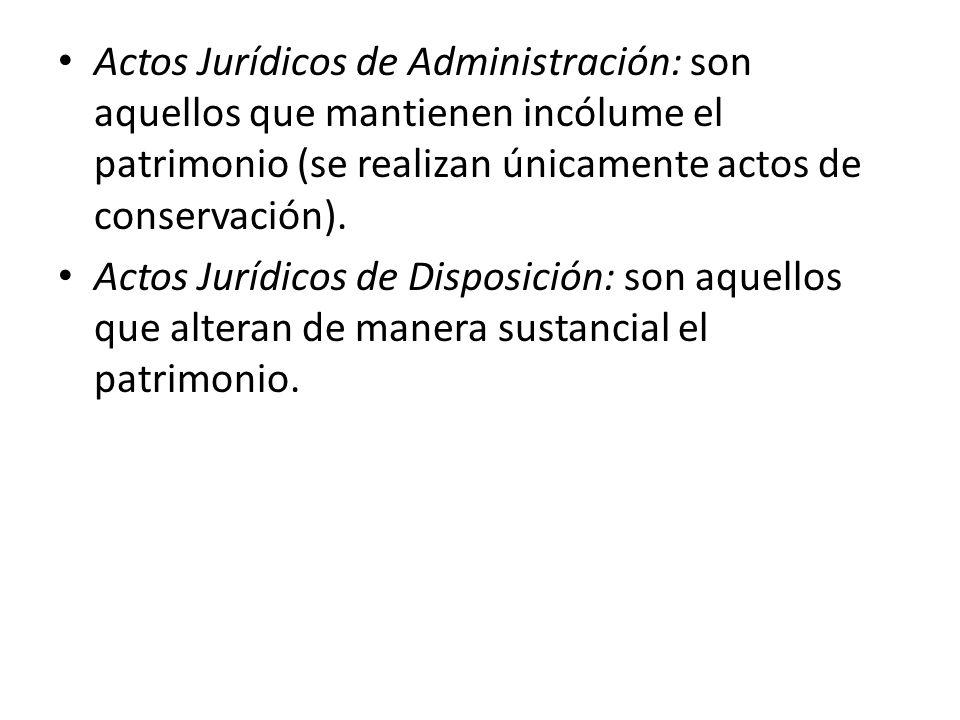 Actos Jurídicos de Administración: son aquellos que mantienen incólume el patrimonio (se realizan únicamente actos de conservación).