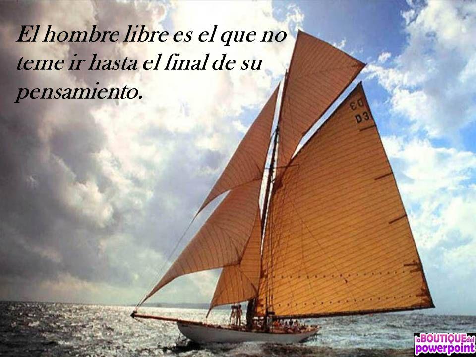El hombre libre es el que no teme ir hasta el final de su pensamiento.