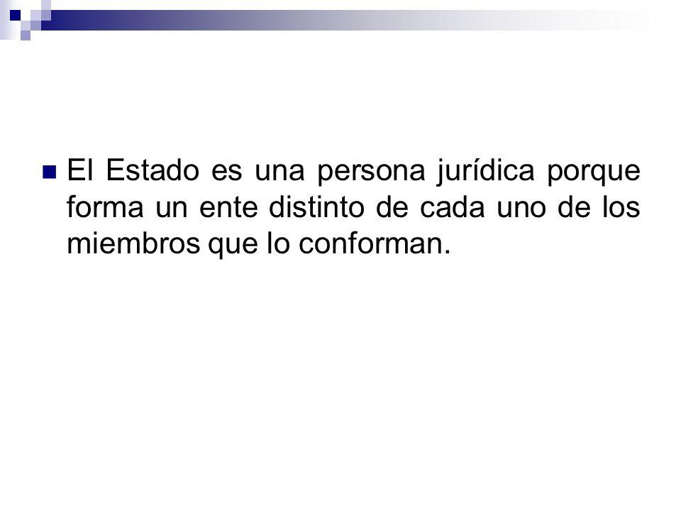 El Estado es una persona jurídica porque forma un ente distinto de cada uno de los miembros que lo conforman.