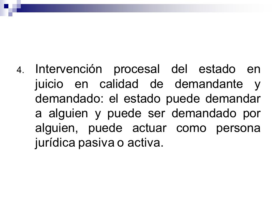 Intervención procesal del estado en juicio en calidad de demandante y demandado: el estado puede demandar a alguien y puede ser demandado por alguien, puede actuar como persona jurídica pasiva o activa.